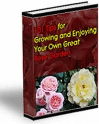 101 Tips for Growing & Enjoying Your Own Great Rose Garden (PLR)